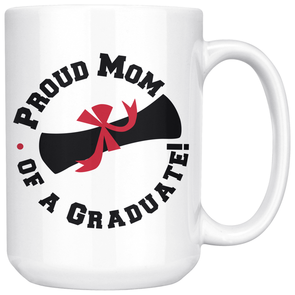 Proud Mom of a Graduate 15oz White Mug