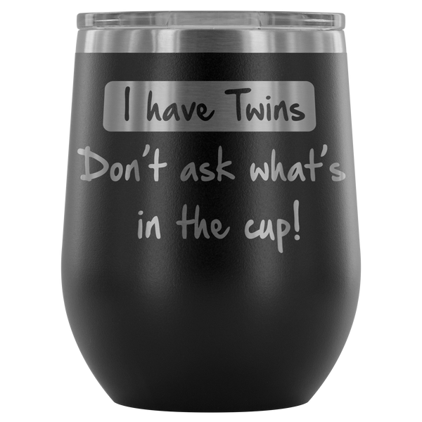 I Have Twins.  Don't ask what's in the cup! Stemless Wine Tumbler