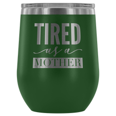 Tired As A Mother Stemless Wine Tumbler