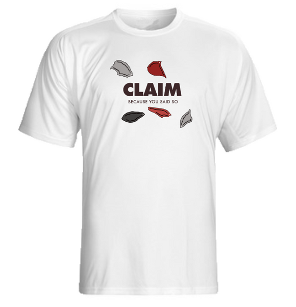 CLAIM Because You Said So Merchandise