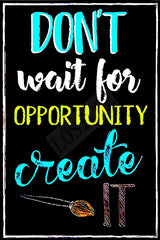 Don't Wait for Opportunity Create it Metal Sign