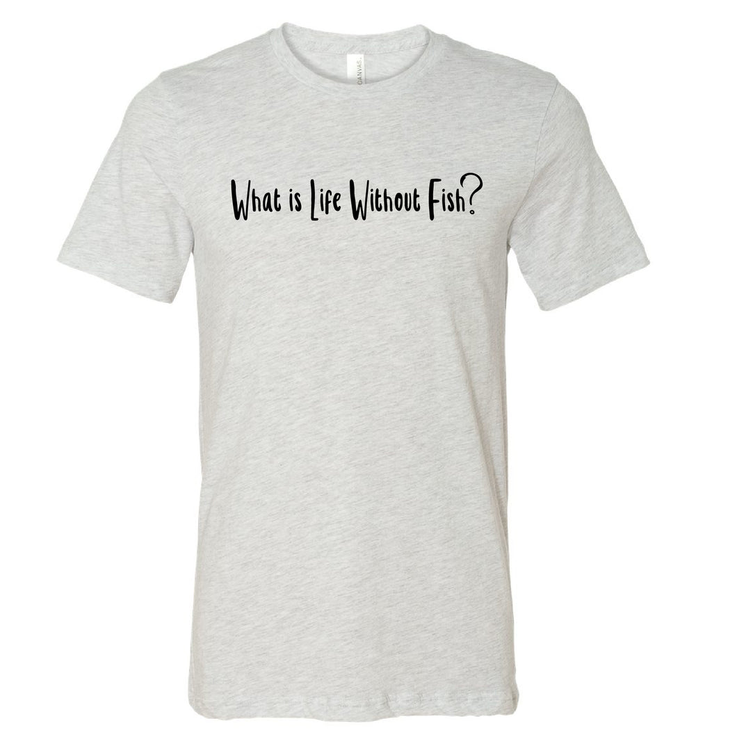 What Is Life Without Fishing T-Shirt