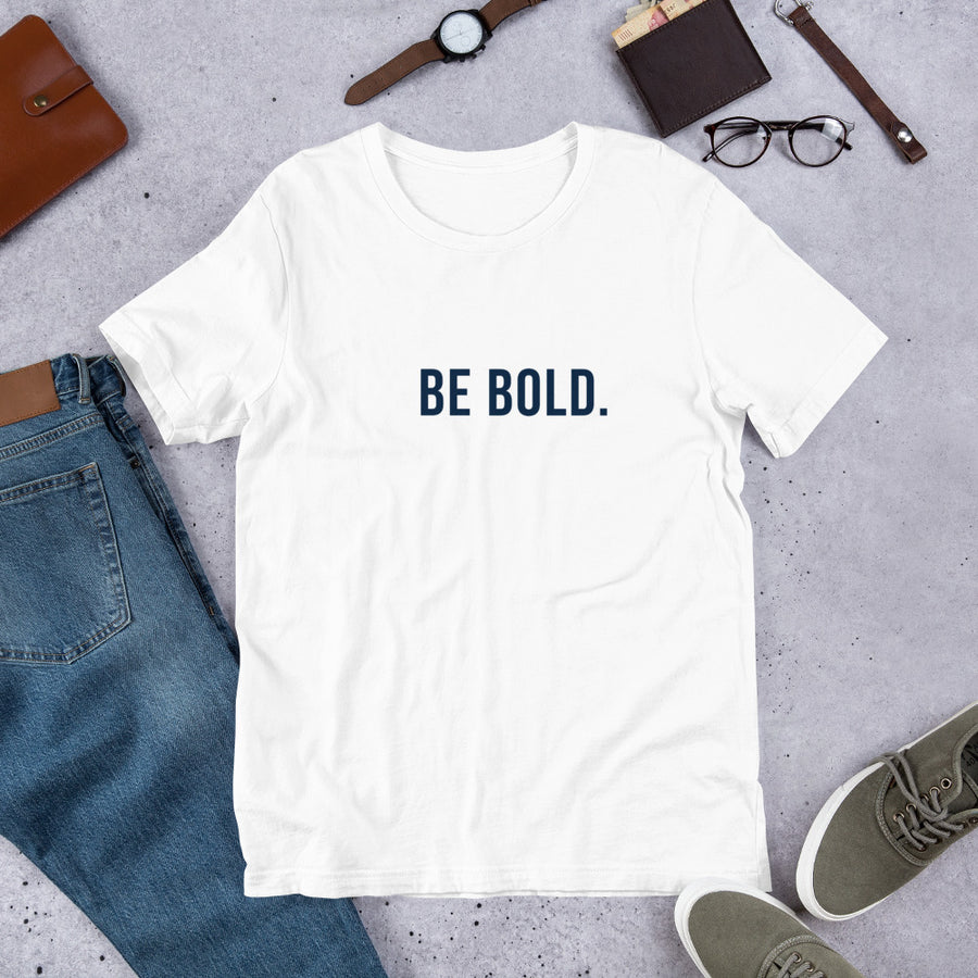 Be Bold Unisex T-Shirt - Fortune Favors The Bold Co