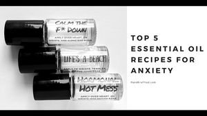 Top 5 Essential Oil Roller Recipes for Anxiety