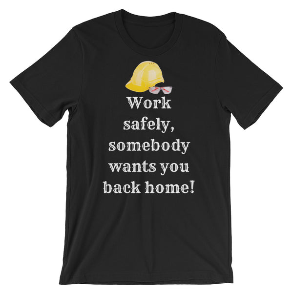 Work Safely, Somebody Wants You Back at Home Short-Sleeve Unisex T-Shirt
