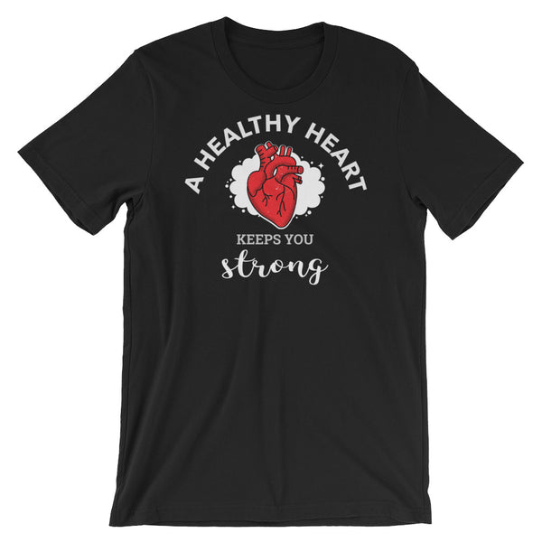 A Healthy Heart Keeps You Strong - Short-Sleeve Unisex T-Shirt