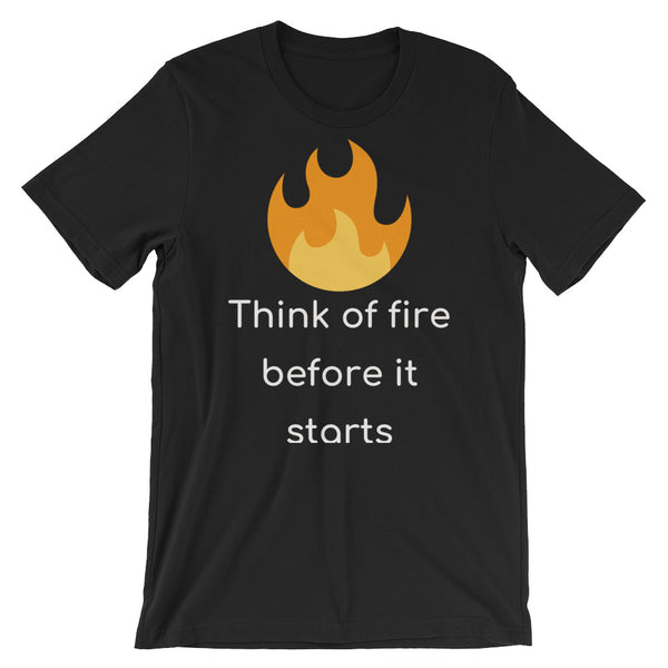 Think of Fire Before It Starts - Short-Sleeve Unisex T-Shirt