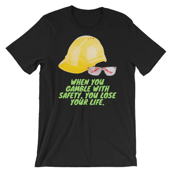 When You Gamble with Safety, You Lose Your Life - Short-Sleeve Unisex T-Shirt