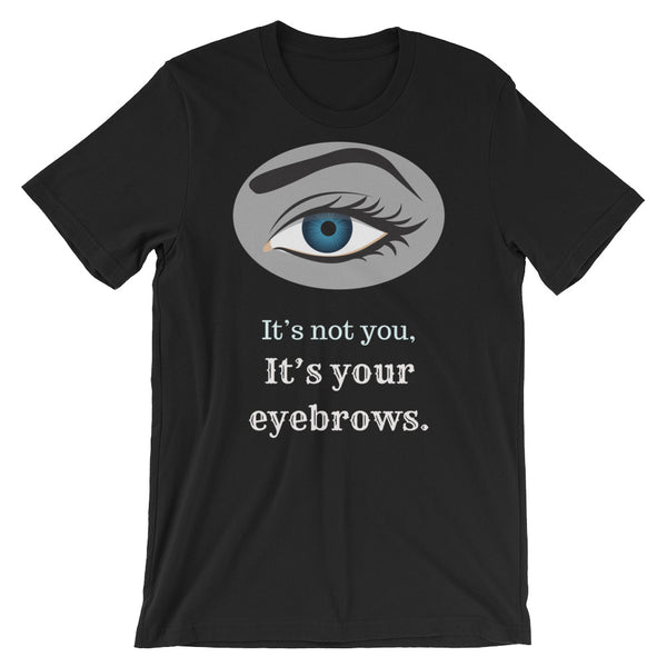 It's not you, It's your Eyebrows Short-Sleeve Unisex T-Shirt