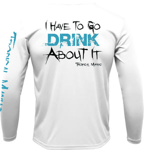 "Tropical Maniac ""Drink About It"" Long Sleeve Performance Tee"