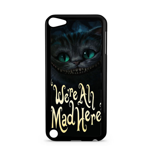 Cat Cheshire We're All Mad Here iPod Touch 5 case
