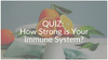 QUIZ: How strong is your immune system?