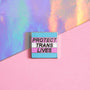 Protect Trans Lives Pin - Extreme Largeness Wholesale