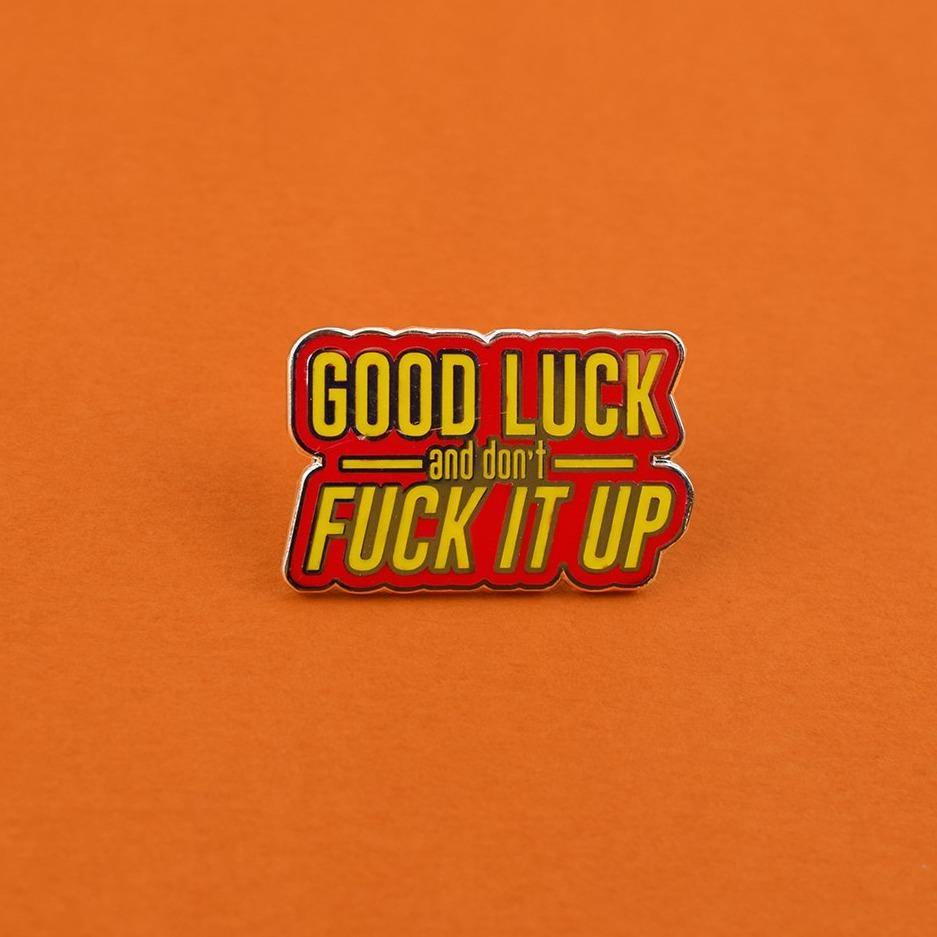 GOOD LUCK AND DON'T FUCK IT UP PIN - Extreme Largeness Wholesale