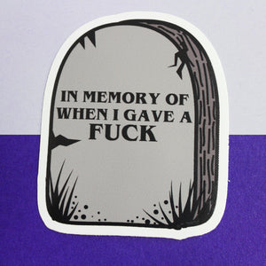 IN MEMORY OF WHEN I GAVE A FUCK STICKER - PACK OF 3 - Extreme Largeness Wholesale