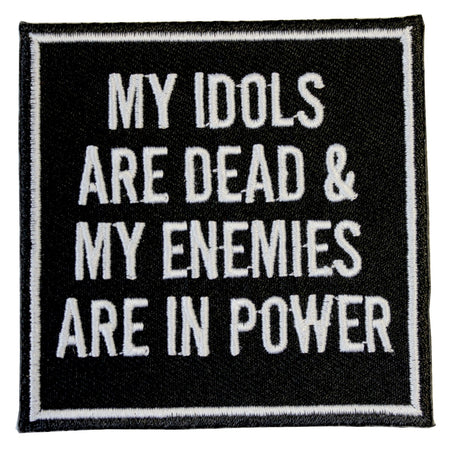 MY IDOLS ARE DEAD & MY ENEMIES ARE IN POWER PATCH