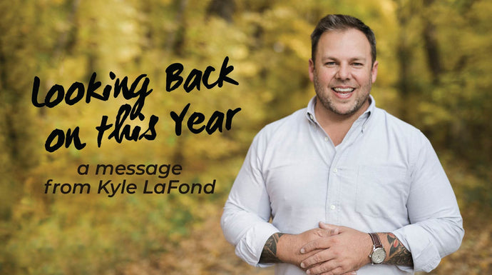 Looking Back on this Year: A Message From Kyle LaFond