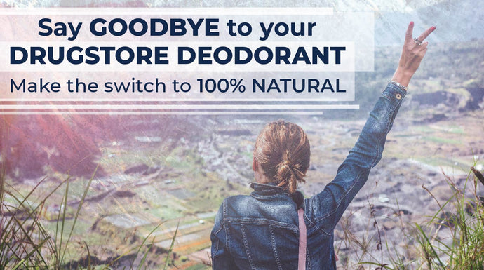 It's Time to Say Goodbye to Your Drugstore Deodorant and Make the Switch to 100% Natural