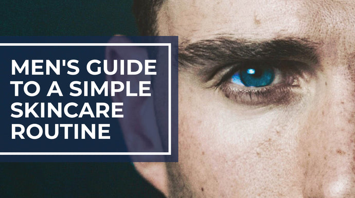 Men's Guide to a Simple Skincare Routine