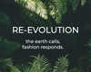 RE-EVOLUTION · THE EARTH CALLS, FASHION RESPONDS