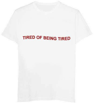 """Tired Of Being Tired"" Tee"