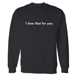 "Beeware ""i love that for you"" crewneck sweatshirt"