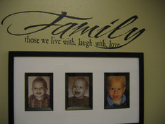 Family- those we live with, laugh with, love
