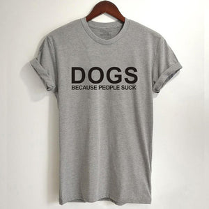 Dogs, Because People Suck Tee