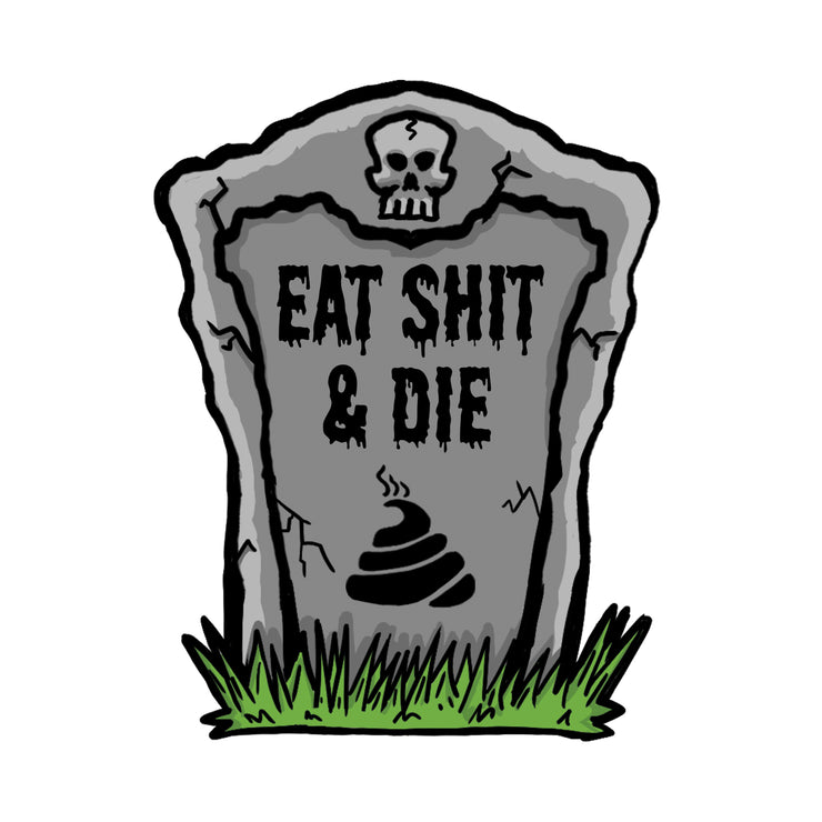 Eat Sh*t and Die Tombstone Mini Decal/Sticker