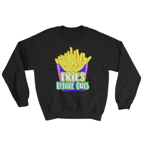 Fries Before Guys Unisex Sweatshirt