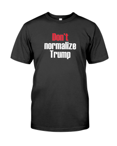 Don't normalize Trump shirt