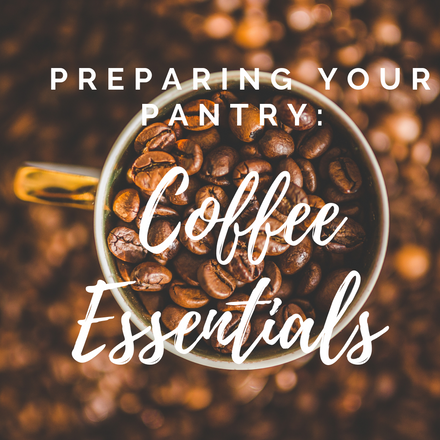 Preparing Your Pantry: Coffee Essentials