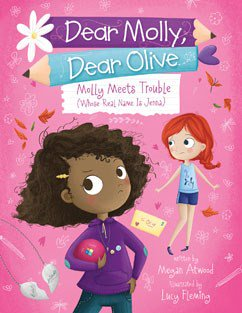 Dear Molly, Dear Olive Molly Meetis Trouble (Whose Real Name is Jenna)
