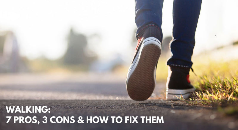 Walking: 7 Pros, 3 Cons & How to Fix 'Em