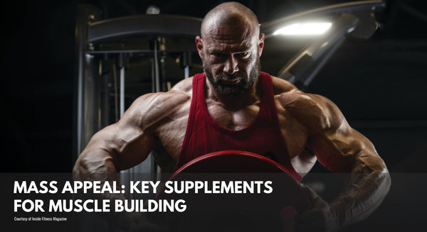 Mass Appeal: Key Supplements for Muscle Building