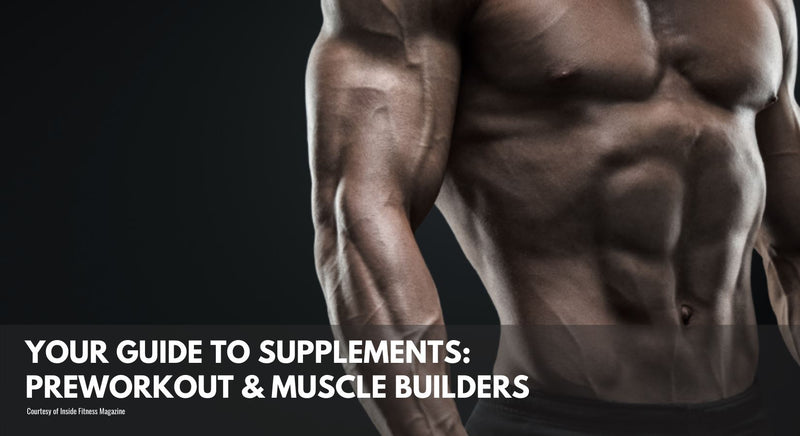 Your Guide to Supplements: Pre-Workout & Muscle Builders