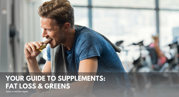 Your Guide to Supplements: Fat Loss & Greens