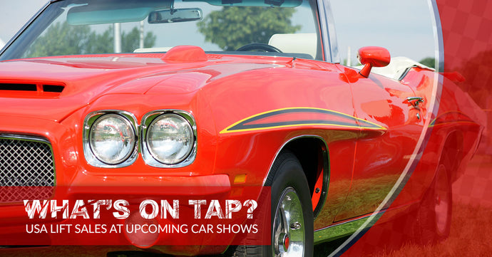 What's On Tap? USA Lift Sales At Upcoming Car Shows