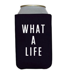 What A Life Koozie