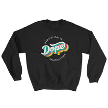 Meditation is Dope Practice PEACE ☮️ Sweatshirt UNISEX