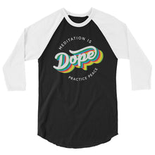 Meditation is Dope Practice PEACE ☮️ 3/4 sleeve raglan Tee UNISEX