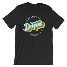 Meditation is Dope Practice PEACE ☮️ Tee UNISEX