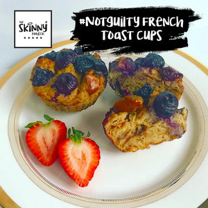 RECIPE - #NOTGUILTY FRENCH TOAST CUPS | theskinnyfoodco