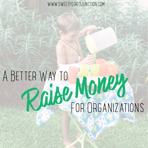 A Better Way to Raise Money for Organizations | www.sweetpotatojunction.com