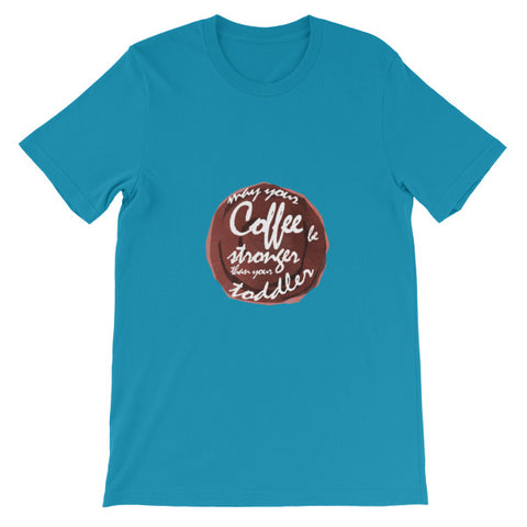 May Coffee Be Stronger Than Your Toddler Funny T shirt
