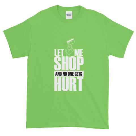 Let Me Shop No One Gets Hurt Funny Shopping T shirt