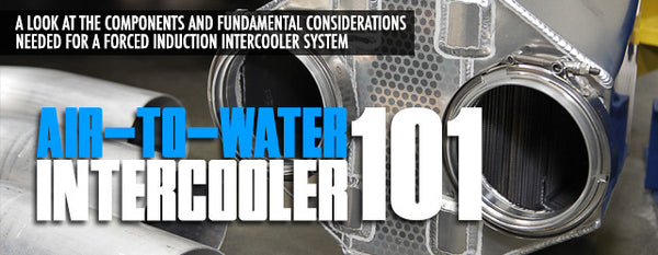 Air To Water Intercooler Tech 101: What It Does And What You Need