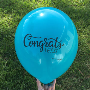 Congrats I Guess overly excited Balloon // New baby // wedding // divorce //break up