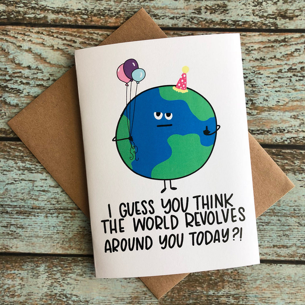 Mature Birthday Card, World revolves around you Day Card, silly birthday, rude celebration