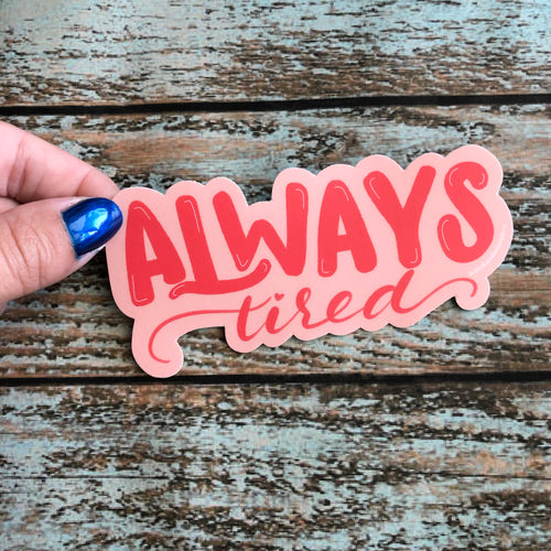 Always Tired Vinyl Sticker